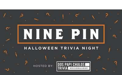 Nine Pin Trivia hosted by Dos Papi Chulos: Halloween Special