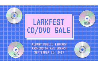 """The title """"Larkfest CD/DVD Sale"""" followed by Albany Public Library Washington Ave Branch on September 21st, 2019"""
