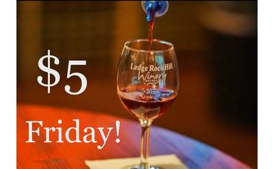 $5 Friday at Ledge Rock Hill Winery