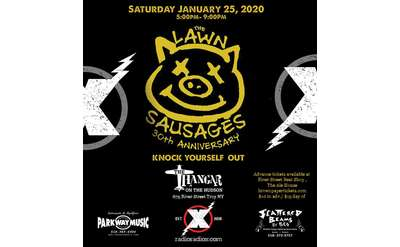 1/25/20 5pm-9pm www.RadioRadioX.com Presents: 30th Renuion of The Lawn Sausages, The Hangar on the Hudson, Troy, NY
