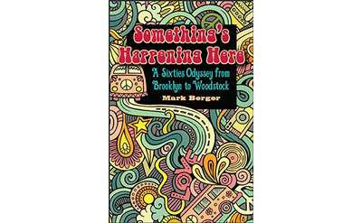 The colorful front cover of Something's Happening Here: A Sixties Odyssey from Brooklyn to Woodstock
